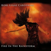 Fire in the Rainstorm — Kori Linae Carothers