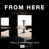From Here — XLA, Ticli & Gas