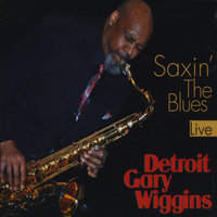 Saxin' the Blues — Detroit Gary Wiggins