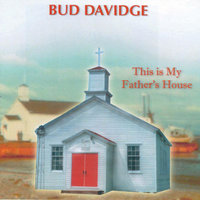 This Is My Fathers House — Bud Davidge