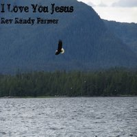 I Love You Jesus - Single — Rev Randy Farmer