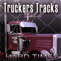 Hard Times — Truckers Tracks