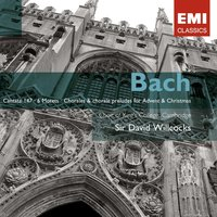 Bach: Cantata No 147; The Six Motets; Chorales & Chorale Preludes for Advent and Christmas — Иоганн Себастьян Бах, Sir David Willcocks/King's College Choir, Cambridge