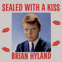 Sealed with a Kiss — Brian Hyland