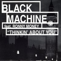 Thinkin' About You — Black Machine, Ronny Money