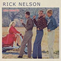 Who Want To — Rick Nelson