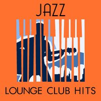 Jazz Lounge Club Hits — Jazz Lounge, Lounge, Jazz Lounge Music Club Chicago, Jazz Lounge|Jazz Lounge Music Club Chicago|Lounge