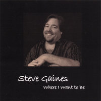 Where I Want to Be — Steve Gaines