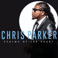 Psalms of the Heart — Chris Parker