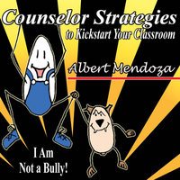 Counselor Strategies to Kickstart Your Classroom — Albert Mendoza