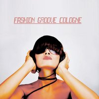 Fashion Groove Cologne - House and Chill — сборник