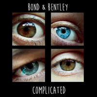 Complicated — Bond & Bentley