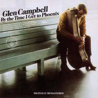By The Time I Get To Phoenix — Glen Campbell