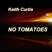 No Tomatoes — Keith Curtis