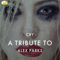 Cry - A Tribute to Alex Parks — Ameritz - Tributes