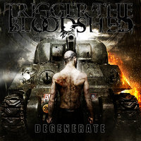 Degenerate — Trigger the Bloodshed