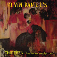 Thirteen...Live in an Empty Room — Kevin Daniels
