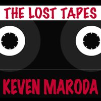 The Lost Tapes — Keven Maroda