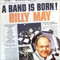 A Band Is Born! — Billy May & His Orchestra