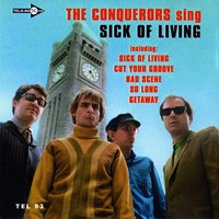 The Conquerors Sing Sick of Living E.P. — The Conquerors, Steve Kent, Keith Patterson, Willie Wisely, Adam Fesenmaier