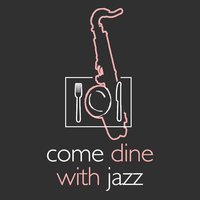 Come Dine with Jazz — Dinner Music, Dining With Jazz, Dining with Jazz|Dinner Music