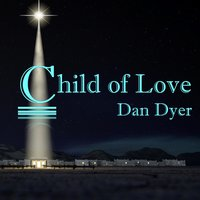 Child of Love — Dan Dyer