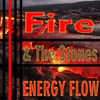 Fire & the Stones — Energy Flow