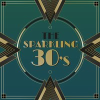 The Sparkling Thirties - All the Hits and Favourite Songs from a Much-Loved Era — сборник