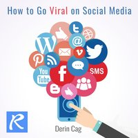 How to Go Viral on Social Media — Derin Cag