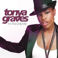 I'm The Only Me — Tonya Graves