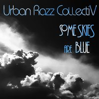 Some Skies Are Blue — Urban Razz Collectiv