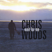 Wait for me — Chris Woods