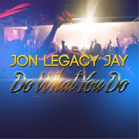 Do What You Do — Jon Legacy Jay