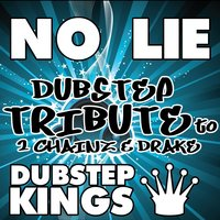 No Lie (Dubstep Tribute to 2 Chainz & Drake) — Dubstep Kings