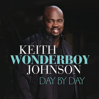 "Day By Day — Keith ""Wonderboy"" Johnson"