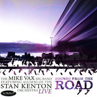 Sounds From the Road — The Mike Vax Big Band featuring Alumni of the Stan Kenton Orchestra