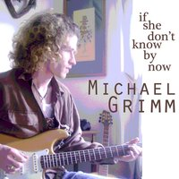 If She Don't Know by Now — Michael Grimm