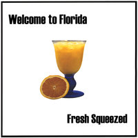 Fresh Squeezed — Welcome to Florida