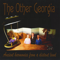 The Other Georgia: Ancient Harmonies from a Distant Land — The Other Georgia