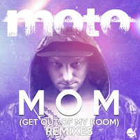 Mom (Get out of My Room) Remixes — Moto