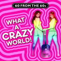 60 from the 60s - What a Crazy World! — сборник