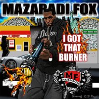 I Got That Burner — Mazaradi Fox