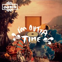 I'm Outta Time — Oasis