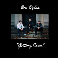 Getting Even — Bro Dylan