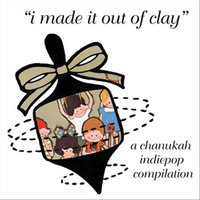 I Made It Out of Clay (A Chanukah Indiepop Compilation) — сборник