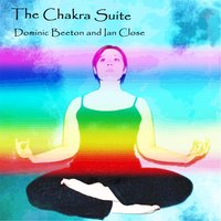 The Chakra Suite — Dominic Beeton  &  Ian Close