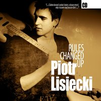 Rules Changed Up — Piotr Lisiecki