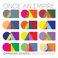 Changing Shapes — Once an Empire