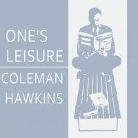 Once Leisure — Coleman Hawkins All-Stars, Coleman Hawkins' 52nd Street All-Stars, Coleman Hawkins And Orchestra, Coleman Hawkins And His All-Stars, Coleman Hawkins' 52nd Street All-Stars, Coleman Hawkins And Orchestra, Coleman Hawkins All-Stars, Coleman Hawkins And His All-Stars