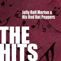 Jelly Roll Morton & His Red Hot Peppers: The Hits — Jelly Roll Morton & His Red Hot Peppers